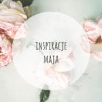 Inspiracje Maja